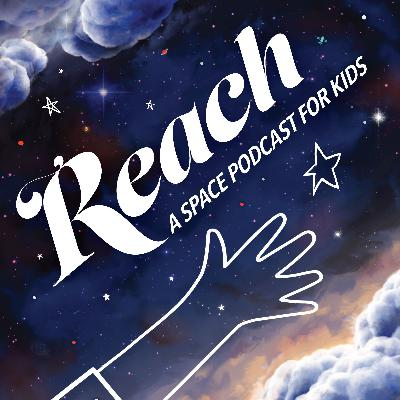 Introducing: REACH A Space Podcast for Kids