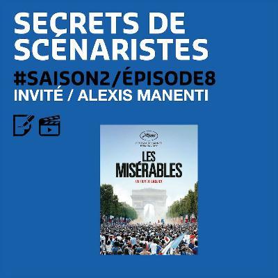 """SECRETS DE SCÉNARISTES #SAISON2ÉPISODE8 / Alexis Manenti / """"Les Misérables"""""""