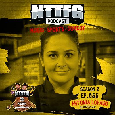 NTTFGPOD S2 Ep.055 w/Antonia Lofaso