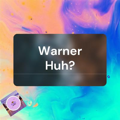 Warner Huh?