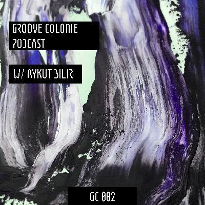 Groove Colonie Podcast 002 w/ Aykut Bilir