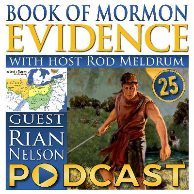 25 Come Follow Me (Alma 17-22) Book of Mormon Evidence - Rian Nelson and Rod Meldrum