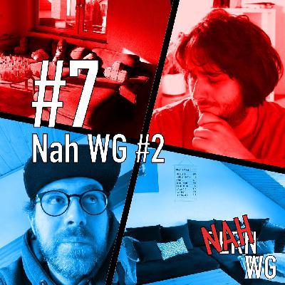 #7: Nah WG #2