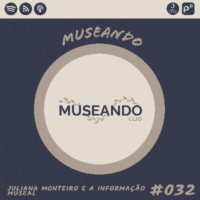 Museando #032: Juliana Monteiro e a Informação Museal