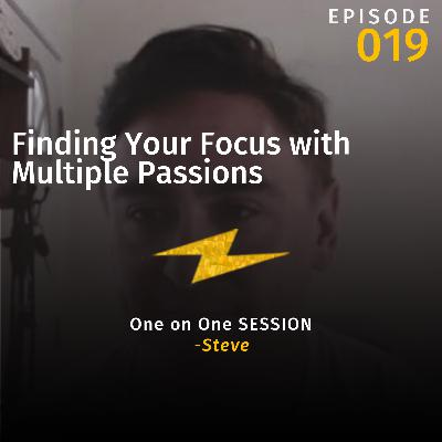 Finding Your Focus with Multiple Passions w/Steve