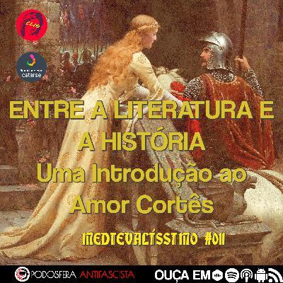 Medievalíssimo #011: Entre a Literatura e a História: Uma introdução ao amor cortês