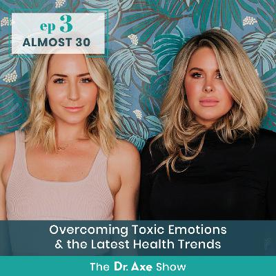 Overcoming Toxic Emotions and The Latest Health Trends with Krista & Lindsey from Almost 30
