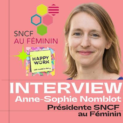 #234 INTERVIEW -  Anne-Sophie Nomblot - Présidente du réseau SNCF au Féminin chez SNCF