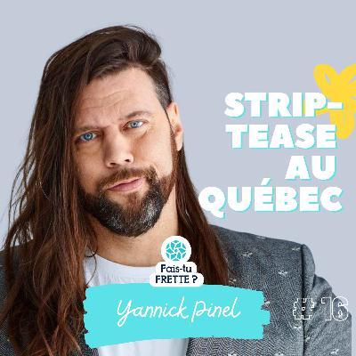 #16 Strip-tease au Québec - Yannick Pinel
