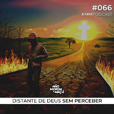 #66 - Distante de Deus sem perceber