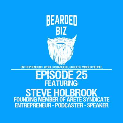 Bearded Biz Show - Ep. 25 - Steve Holbrook - Founding Member of Arete Syndicate