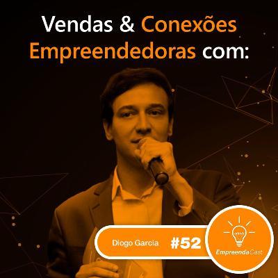 Vendas & Conexões Empreendedoras com: Diogo Garcia | Confraria do Empreendedor | #EP052