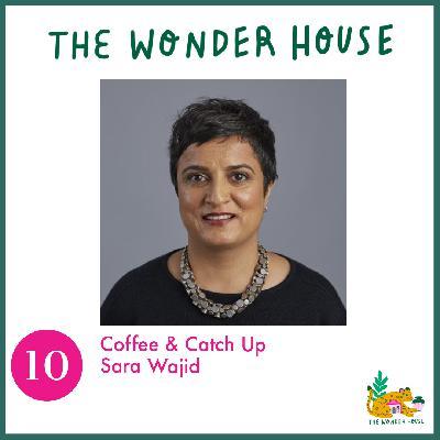 Coffee and Catch-up with Sara Wajid