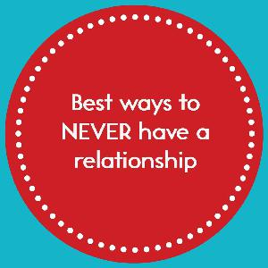 Episode 4: Best ways to NEVER have a relationship