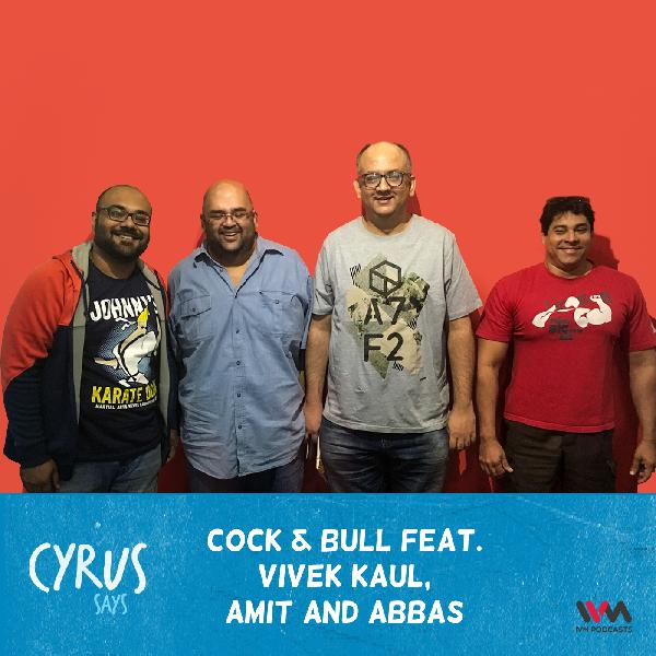 Ep. 330: Cock & Bull feat. Vivek Kaul, Amit and Abbas