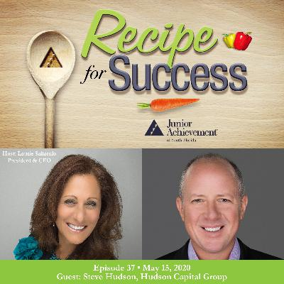 Recipe for Success with Guest Steve Hudson, Hudson Capital Group