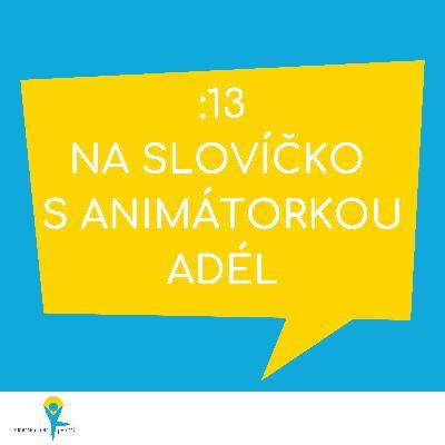 Na slovíčko s animátorkou Adél