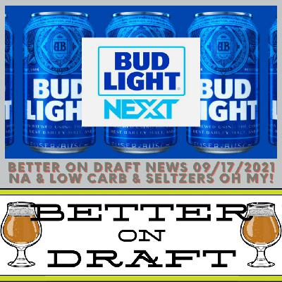 Better on Draft News (09/17/21) - NA and Low Carb and Seltzers OH MY!