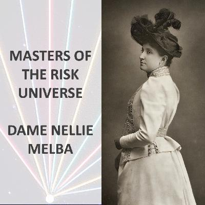 Masters of the Risk Universe... Dame Nellie Melba