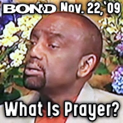 11/22/09 What Is Prayer? (Sunday Service)