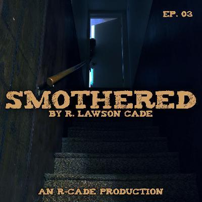 Smothered - EP. 03