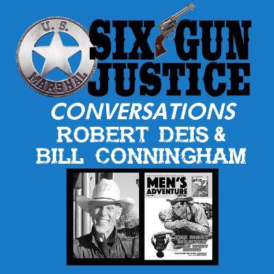 SIX-GUN JUSTICE CONVERSATIONS—ROBERT DEIS & BILL CUNNINGHAM