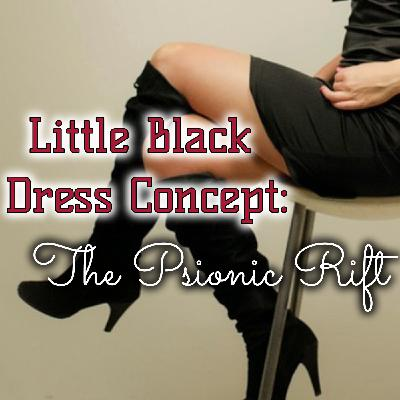 Little Black Dress Concept: The Psionic Rift