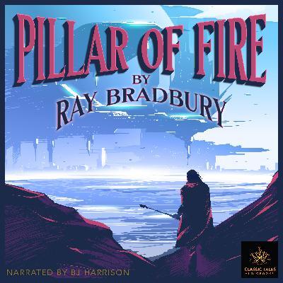Ep. 733, Pillar of Fire, Part 1 of 2, by Ray Bradbury