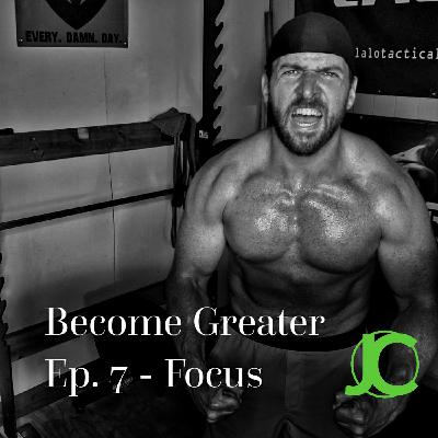 Become Greater Ep. 7 - Focus