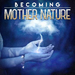 Introducing: Becoming Mother Nature!