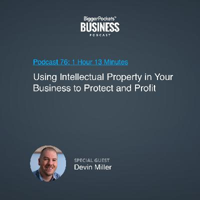 76: Using Intellectual Property in Your Business to Protect and Profit With Devin Miller