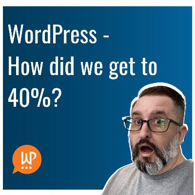 EP383 - WordPress - How did we get to 40%