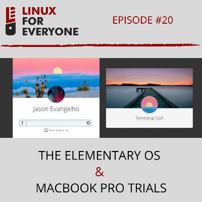 Episode 20: The elementary OS & MacBook Pro Trials