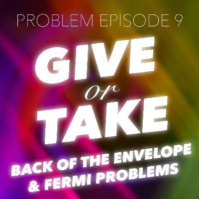 P9: Give or Take (Back-of-the-Envelope Estimates / Fermi Problems)