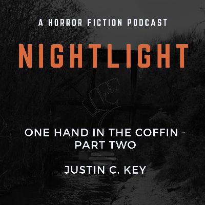 311: One Hand in the Coffin Part Two by Justin C. Key