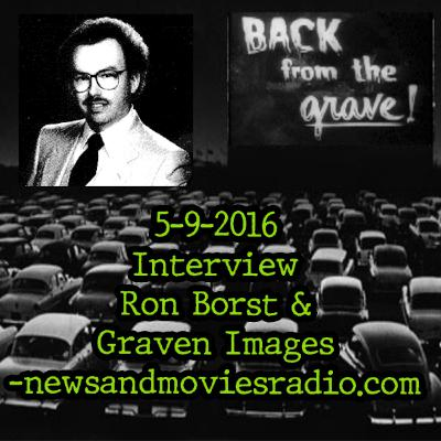 EPISODE 2: 5-9-2016 INTERVIEW: RON BORST AND GRAVEN IMAGES -NEWSANDMOVIESRADIO.COM