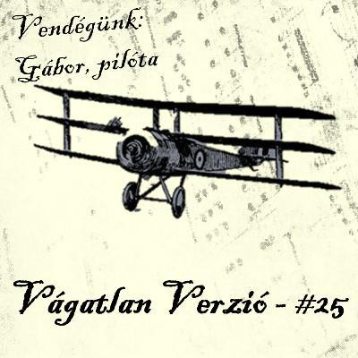 #25 - Filmek pilótákról (Vendégünk: Gábor, pilóta)