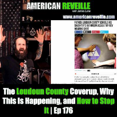 The Loudoun County Coverup, Why This Is Happening, and How to Stop It | Ep 176