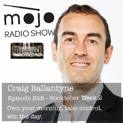 The Mojo Radio Show EP 248: Own Your Morning, Take Control and Win The Day - Craig Ballantyne