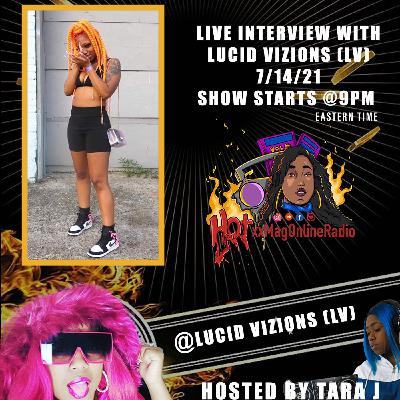 HotxxMagOnlineRadio LIVE With Lucid Vizions (LV) | Hosted By Tara J