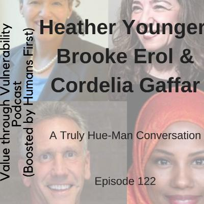 Episode 122 - Truly Hue-Man Conversation by HumansFirst - Cordelia Gaffer, Heather Younger & Brooke Erol