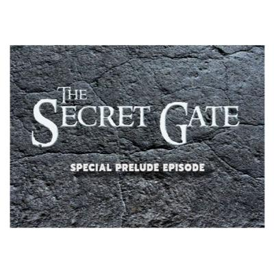 Episode 129 - The Secret Gate Special Prelude