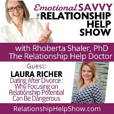 Dating After Divorce: Why Focusing on Relationship Potential Can Be Dangerous  GUEST: Lara Richer