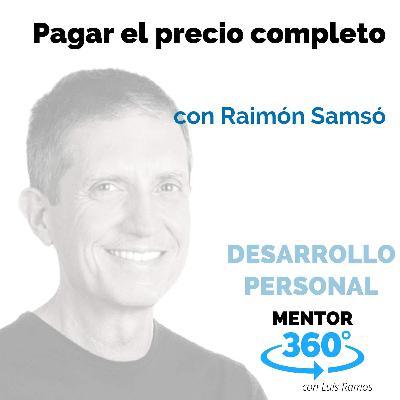 Pagar el precio completo, con Raimón Samsó - DESARROLLO PERSONAL - MENTOR360