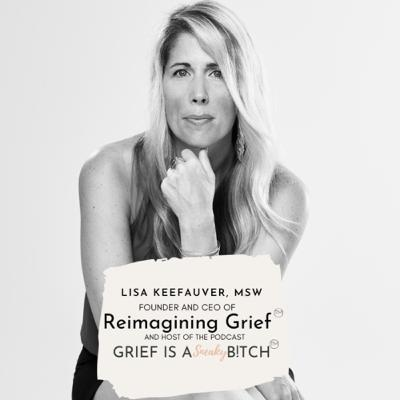 44. Reimagining Grief: Lisa Keefauver