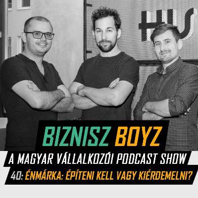 40. Énmárka: építeni kell vagy kiérdemelni? | Biznisz Boyz Podcast