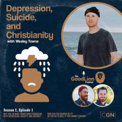 Depression, Suicide, and Christianity (With Wesley Towne)