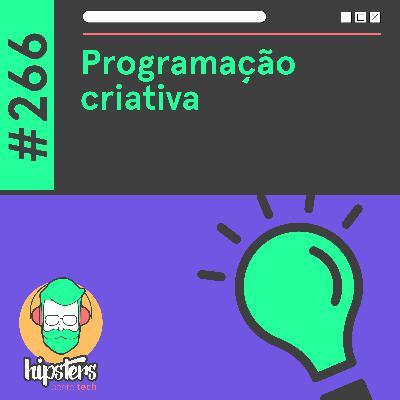 Programação criativa – Hipsters Ponto Tech #266