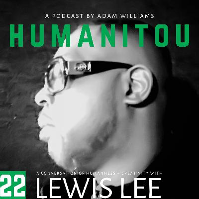 22: Lewis Lee, community facilitator and mentor, on using technology and creativity to make change in the 53206, staying out of prison and cultivating a legacy of good