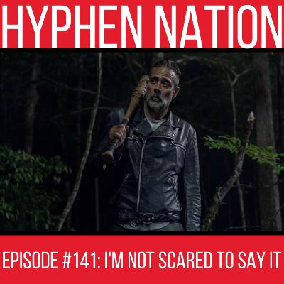 Episode #141: I'm Not Scared To Say It